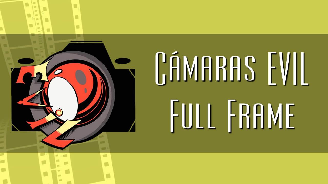camaras evil full frame